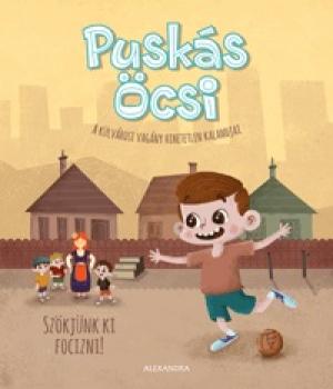 Puskás Öcsi - A külvárosi vagány hihetetlen kaland 1. - Szökjünk ki focizni!