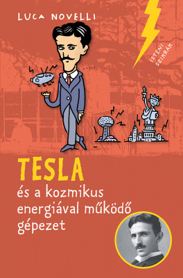 Tesla és a kozmikus energiával működő gépezet - Isteni szikrák 3.