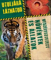 Utoljára láthatod - Veszélyeztetett növények és állatok