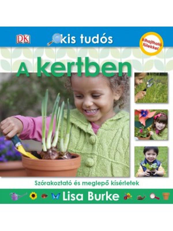 A kertben - Szórakoztató és meglepő kísérletek - Kis tudós