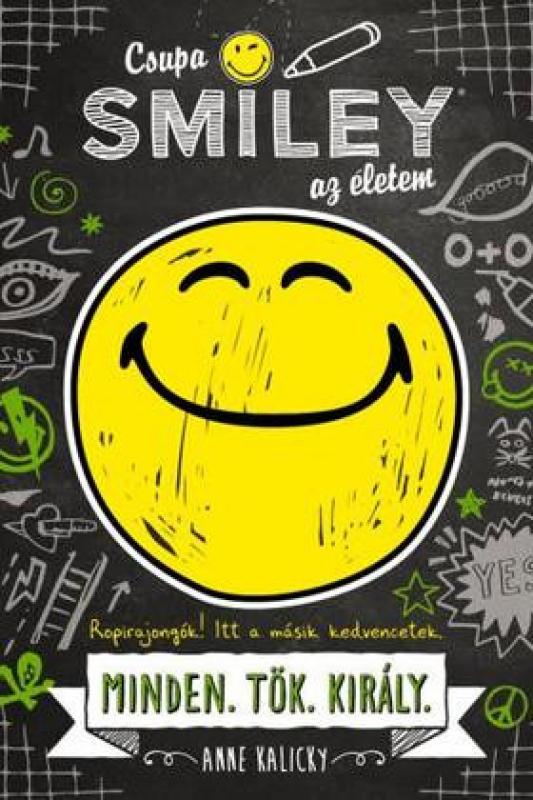 Csupa SMILEY az életem 1. - Csupa SMILEY az életem. Minden.Tök.Király.