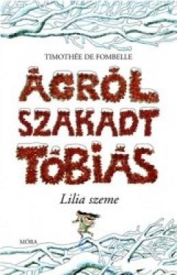 Ágról szakadt Tóbiás 2. - Lilia szeme