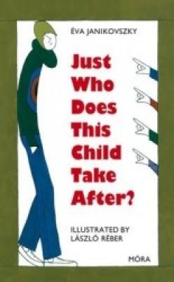 Just Who Does This Child Taken After? - Kire ütött ez a gyerek? (angolul)