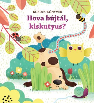 Kukucs-Könyvek - Hova bújtál, kiskutyus?