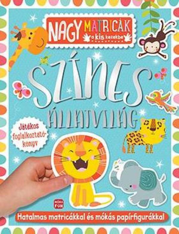 Színes állatvilág - matricás foglalkoztatókönyv - Nagy matricák a kis kezekbe