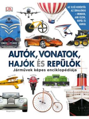 Autók, vonatok, hajók és repülők - Járművek képes enciklopédiája
