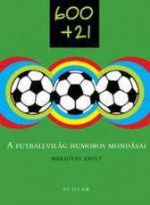 600 + 21 - A futballvilág humoros mondásai