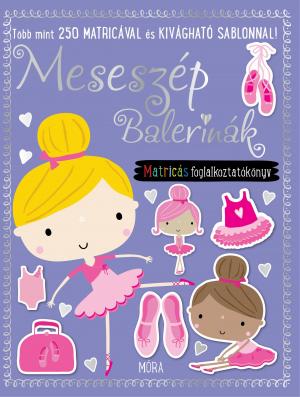 Meseszép balerinák - matricás foglalkoztatókönyv - Több mint 250 matricával és kivágható sablonnal