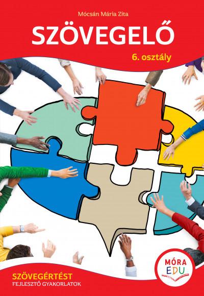 Szövegelő 6. - Szövegértést fejlesztő gyakorlatok - Móra-EDU