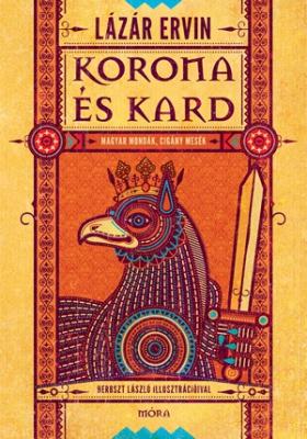 Korona és kard - magyar mondák, cigány mesék