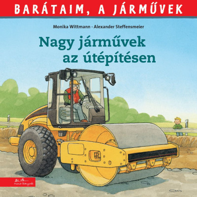 Nagy járművek az útépítésen – Barátaim, a járművek - Barátaim, a járművek 8.