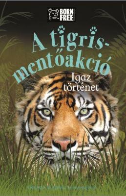 A tigris-mentőakció - Igaz történet - Born Free