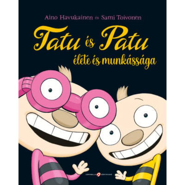 Tatu és Patu élete és munkássága