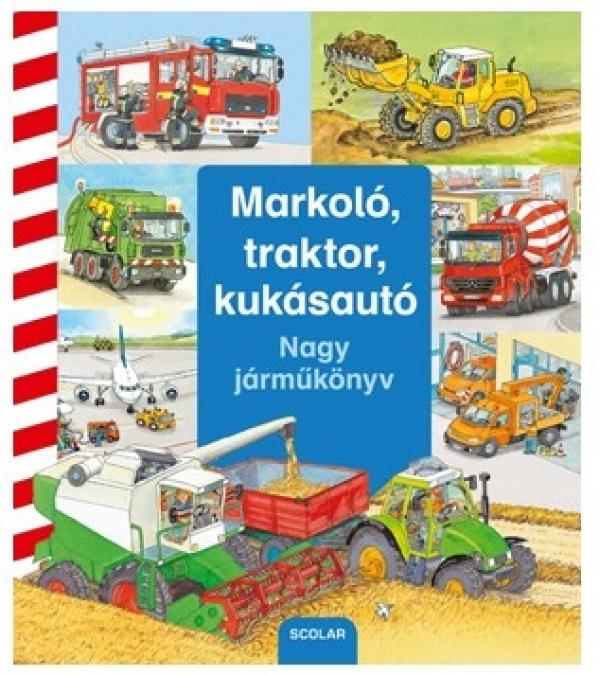 Markoló, traktor, kukásautó - Nagy járműkönyv