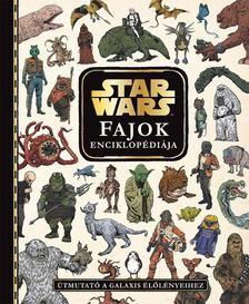Star Wars - Star Wars - Fajok enciklopédiája - Útmutató a galaxis élőlényeihez