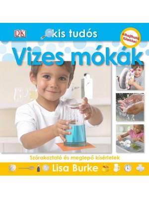 Vizes mókák - Szórakoztató és meglepő kísérletek - Kis tudós