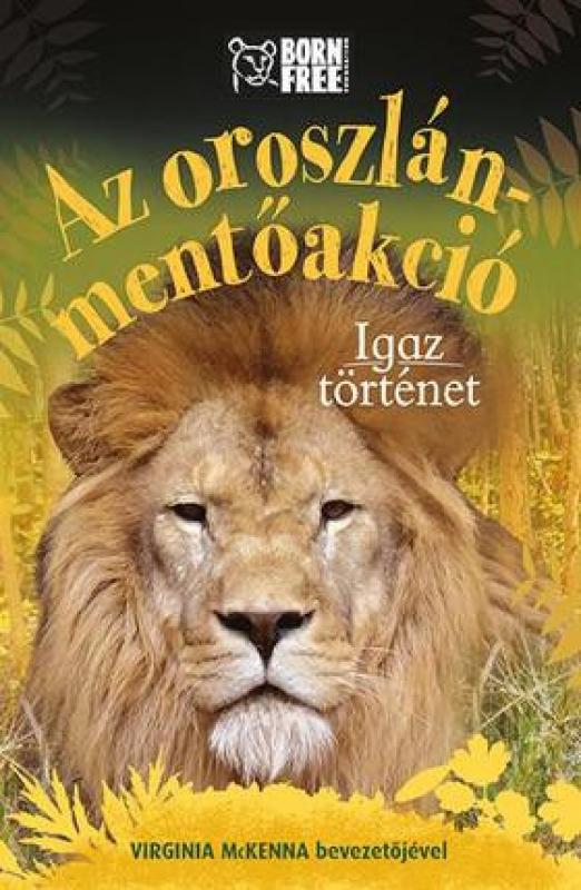 Az oroszlán-mentőakció - Igaz történet - Born Free