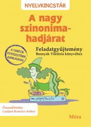 A nagy szinonima-hadjárat - Feladatgyűjtemény Bosnyák Viktória könyvéhez - Nyelvkincstár