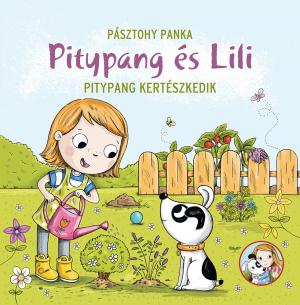 Pitypang és Lili - Pitypang kertészkedik