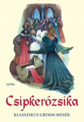 Csipkerózsika - Klasszikus Grimm-mesék