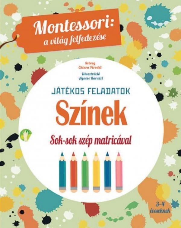 Színek - Játékos feladatok - Sok-sok szép matricával - Montessori: A világ felfedezése