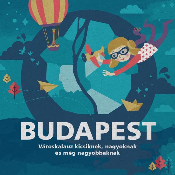 Budapest - Városkalauz kicsiknek, nagyoknak és még nagyobbaknak