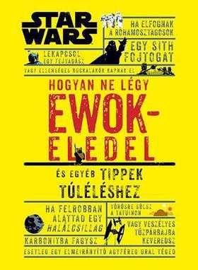 Star Wars - Hogyan ne légy ewokeledel - És egyéb tippek túléléshez