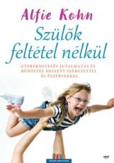 Szülők feltétel nélkül - Gyereknevelés jutalmazás és bűntetés helyett szeretettel és észérvekkel - Szülők könyvtára