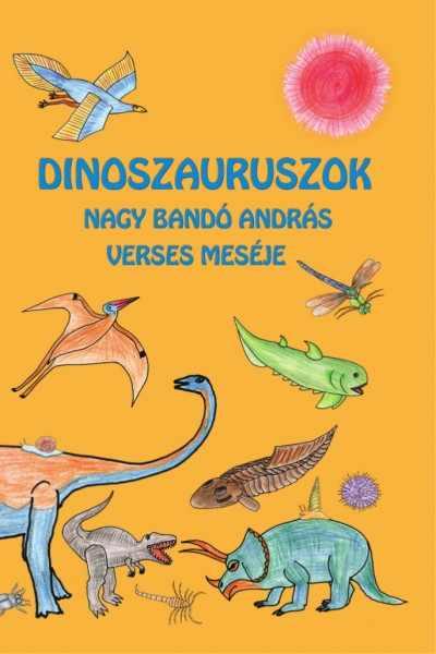 Dinoszauruszok - Nagy Bandó András verses meséje