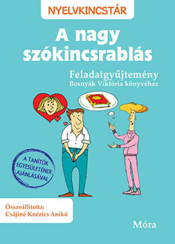 A nagy szókincsrablás - Feladatgyűjtemény Bosnyák viktória könyvéhez - Nyelvkincstár