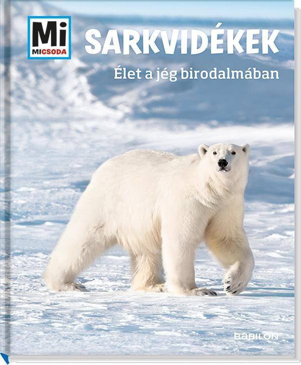 Mi Micsoda - Sarkvidékek - Élet a jég birodalmában