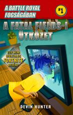 A Battle Royal Fogságában 1. - A Fatal Fields-i ütközet - Egy nem hivatalos Fortnite regény