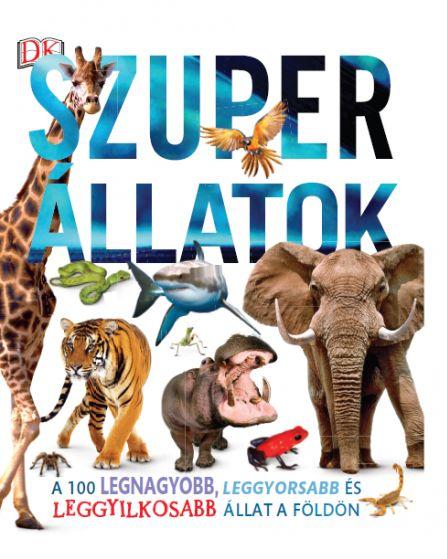 Szuper állatok - A 100 legnagyobb, leggyorsabb és leggyilkosabb állat a Földön