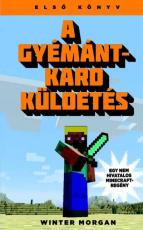 A gyémántkard küldetés - Egy nem hivatalos Minecraft-regény 1.