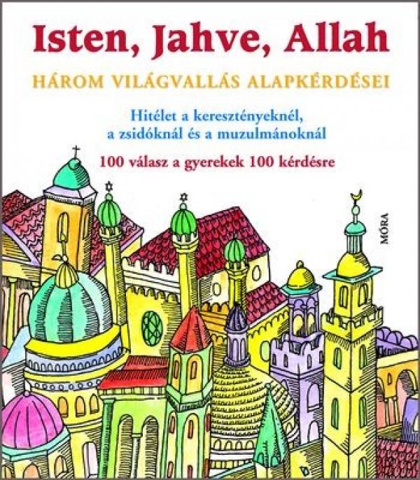 Isten, Jahve, Allah - Három világvallás alapkérdései