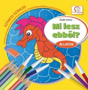 Mi lesz ebből? - Állatok - Számos színező 4-8 éves gyermekek figyelemtartásának és monotóniatűréséne