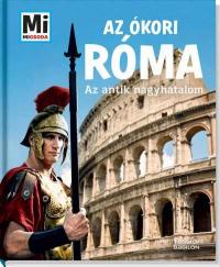 Mi Micsoda - Az ókori Róma - Az antik nagyhatalom