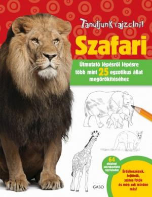 Tanuljunk rajzolni! - Szafari - Útmutató lépésről lépésre több mint 25 fajta megörökítéséhez