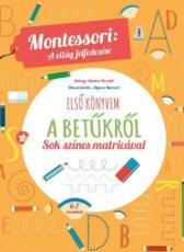 Első könyvem a betűkről - Sok színes matricával - Montessori: A világ felfedezése
