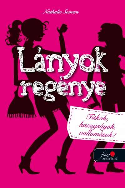 Lányok regénye 1. - Titkok, hazugságok, vallomások
