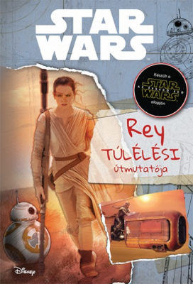 Star Wars - Rey túlélési útmutatója