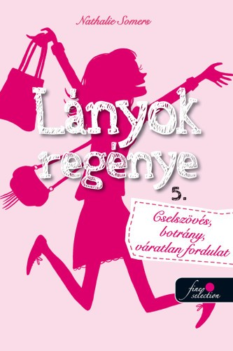 Lányok regénye 5. - Cselszövés, botrány, váratlan fordulat!