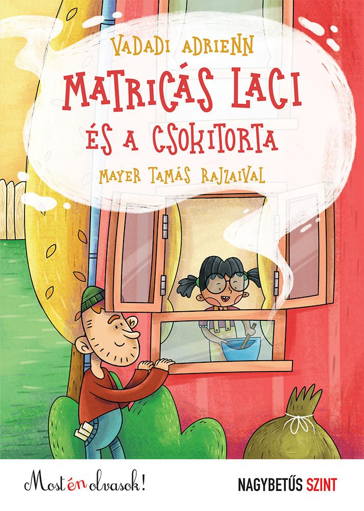 Matricás Laci és a csokitorta - nagybetűs szint - Most én olvasok!