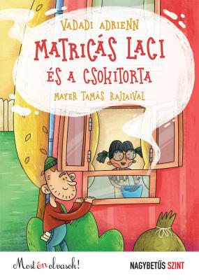 Matricás Laci és a csokitorta - nagybetűs szint - Most én olvasok! 0.