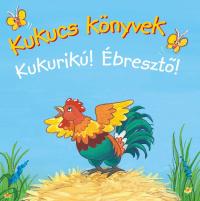 Kukucs Könyvek - Kukurikú! - Ébresztő!