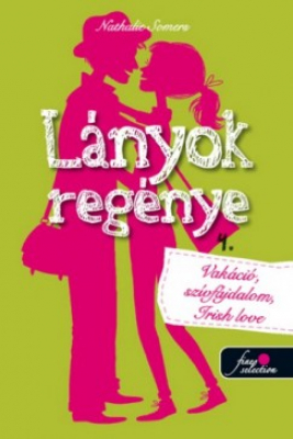 Lányok regénye 4. - Vakáció, szívfájdalom, Irish love!