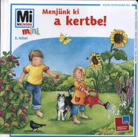 Mi Micsoda Mini 6. - Menjünk ki a kertbe!