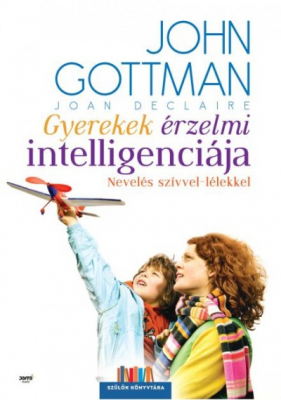 Gyerekek érzelmi intelligenciája - Nevelés szívvel-lélekkel - Szülők könyvtára